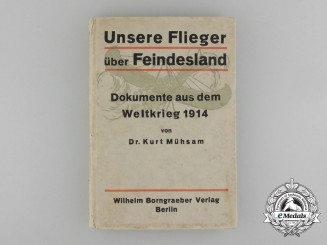 Our Flyers Over Enemy Territory -Documents From The World War 1914 by Dr. Kurt Mühsam