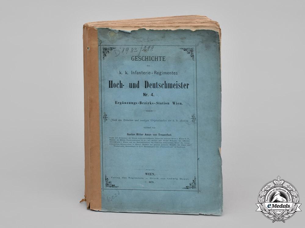eMedals-Austria, Imperial. Geschichte des k.k. Infanterie-Regimentes Hoch- und Deutschmeister Nr. 4. Ergänzungs-Bezirks-Station Wien, by Gustav Ritter Amon von Treuenfest, c.1879