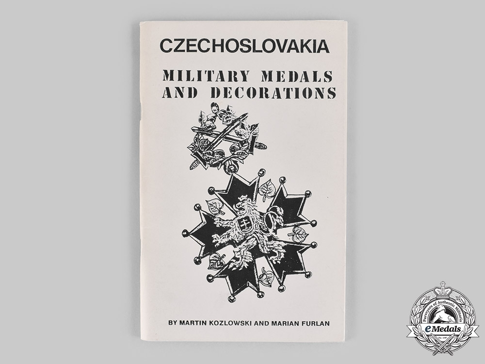 eMedals-Czechoslovakia. Czechoslovakia: Military Medals and Decorations, by Martin Kozlowski and Marian Furlan