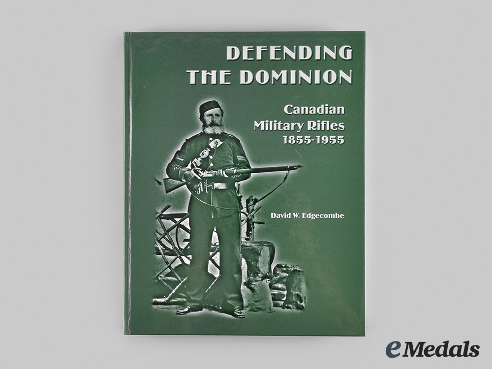 eMedals-Canada. Defending the Dominion: Canadian Military Rifles 1855-1955, by David W. Edgecombe