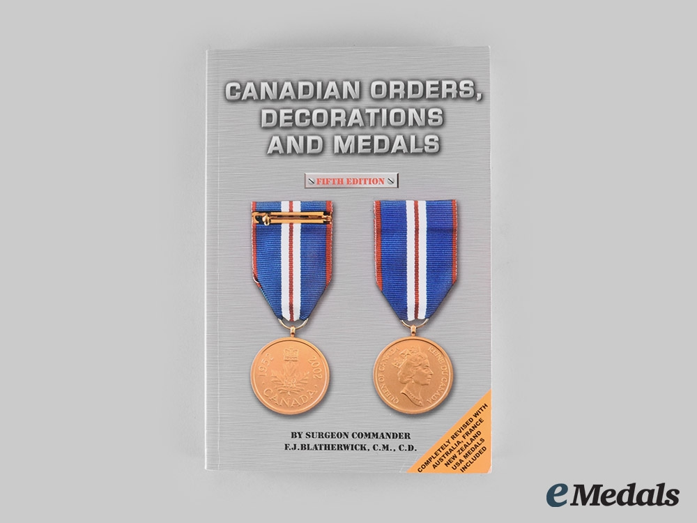 eMedals-Canada. Canadian Orders, Decorations and Medals, Fifth Edition, by F.J. Blatherwick