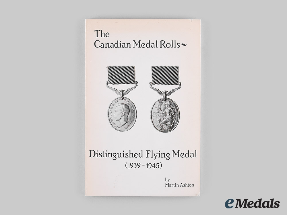 eMedals-Canada. The Canadian Medal Rolls: Distinguished Flying Medal (1939-1945), by Martin Ashton