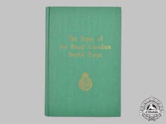 Canada. The Story of the Royal Canadian Dental Corps