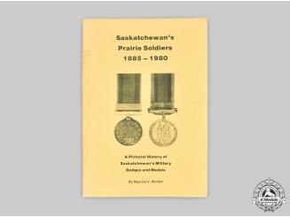 Canada. Saskatchewan's Prairie Soldiers 1885-1980