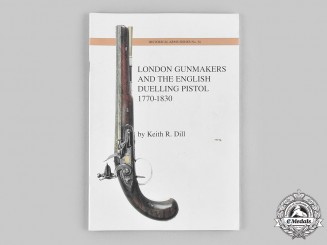 United Kingdom. London Gunmakers and the English Duelling Pistol: 1770-1830, by Keith R. Dill