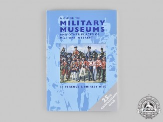 United Kingdom. A Guide to Military Museums and Other Places of Interest, 8th Edition by Terence and Shirley Wise
