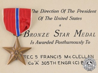 "United States. A Bronze Star to Technician Fifth Grade Francis McClellan, Company ""A"", 305th Engineer Combat Battalion"