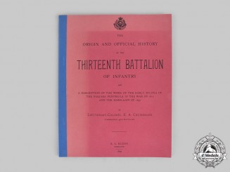 Canada. The Origin and Official History of the Thirteenth Battalion of Infantry, by Lieutenant-Colonel E. A. Cruikshank