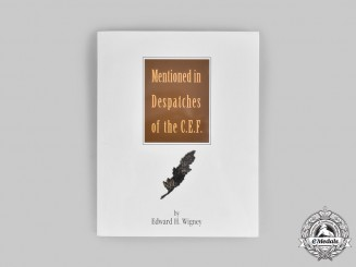 Canada, CEF. Mentioned in Despatches of the C.E.F. by Edward H. Wigney