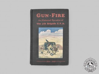 Canada, CEF. Gun-Fire - An Historical Narrative of The 4th Bde. C.F.A. 1914-1918
