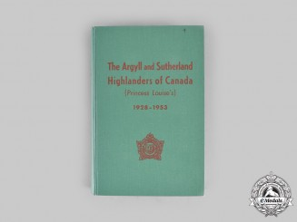 Canada. The Argyll and Sutherland Highlanders of Canada (Princess Louise's) 1928-1953, Complied by Officers of the Regiment