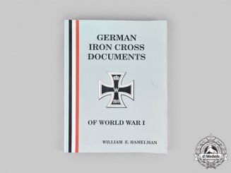 Germany, Imperial. German Iron Cross Documents of World War I, by William E. Hamelman