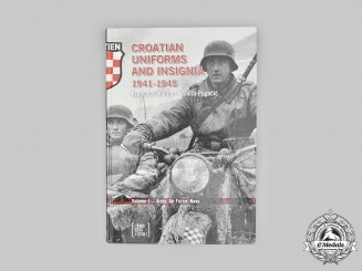 Croatia. Croatian Uniforms and Insignia 1941-1945, Vol 1. By Krunoslav Mikulan and Sinisa Pogacic, 2008.