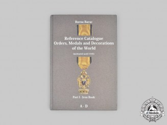 World Orders and Medals Reference Catalogue Part I (A-D) by Borna Barac, 2010.