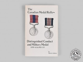 Canada. The Canadian Medal Rolls: Distinguished Conduct and Military Medal (1939-45 & 1950-53), by Martin Asthon