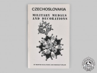 Czechoslovakia. Czechoslovakia: Military Medals and Decorations, by Martin Kozlowski and Marian Furlan