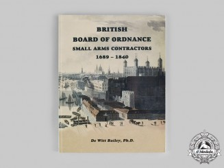 United Kingdom. British Board of Ordnance Small Arms Contractors: 1689-1840, by De Witt Bailey