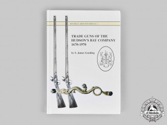 Canada. Trade Guns of the Hudson's Bay Company 1670-1970, by S. James Gooding