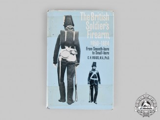 United Kingdom. The British Soldier's Firearm, 1850-1864: From Smooth-Bore to Small-Bore, by C.H. Roads