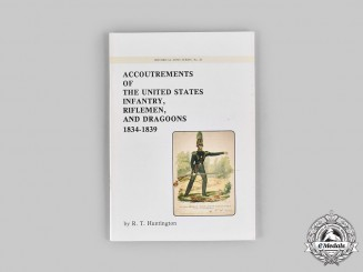 United States. Accoutrements of the United States Infantry, Riflemen, and Dragoons: 1834-1839, by R.T Huntington