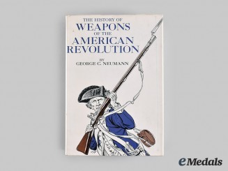 United States. The History of Weapons of the American Revolution, by George C. Neumann