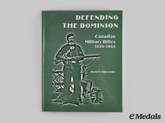 Canada. Defending the Dominion: Canadian Military Rifles 1855-1955, by David W. Edgecombe