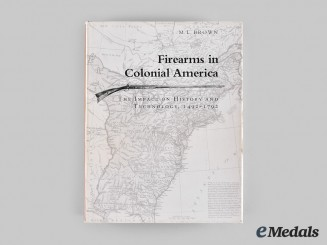 United States. Firearms in Colonial America: The Impact on History and Technology, 1492-1792, by M.L. Brown