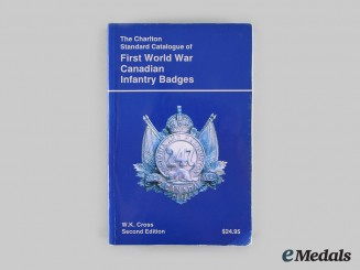 Canada, CEF. The Charlton Standard Catalogue of First World War Canadian Infantry Badges, Second Edition, by W.K. Cross