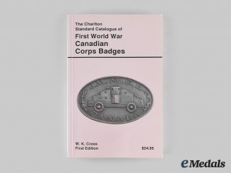 Canada. The Charlton Standard Catalogue of First World War Canadian Corps Badges, First Edition, by W.K. Cross
