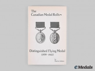 Canada. The Canadian Medal Rolls: Distinguished Flying Medal (1939-1945), by Martin Ashton