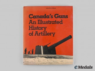Canada. Canada's Guns: An Illustrated History of Artillery, by Leslie W. C .S. Barnes