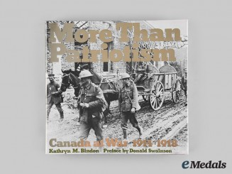 Canada. More than Patriotism: Canada at War, 1914-1918, by Kathryn M. Bindon