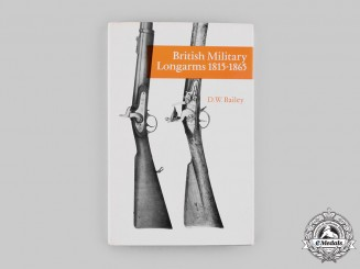 United Kingdom. British Military Longarms 1815-1865, by D.W. Bailey