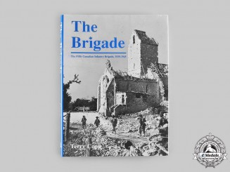 Canada. The Brigade: The Fifth Canadian Infantry Brigade, 1939-1945, by Terry Copp
