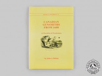 Canada. Canadian Gunsmiths from 1608: A Checklist of Tradesmen, by John A. Belton