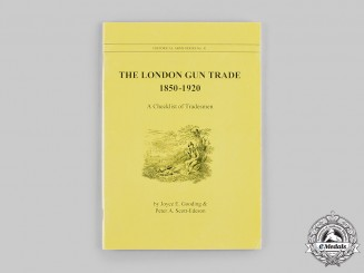 United Kingdom. The London Gun Trade, 1850-1920: A Checklist of Tradesmen, by Joyce E. Gooding and Peter A. Scott-Edeson