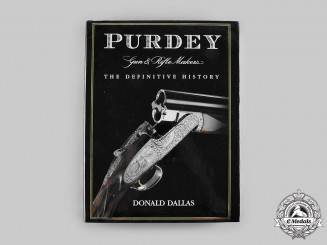 United Kingdom. Purdey Guns & Rifle Makers: The Definitive History, by Donald Dallas