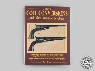 United States. A Study of Colt Conversions and Other Percussion Revolvers, by R. Bruce McDowell