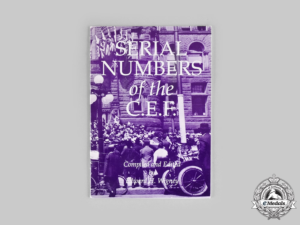 Canada. Serial Numbers of the C.E.F., by Edward H. Wigney