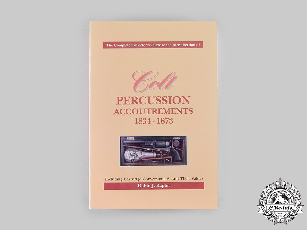 United States. Colt Percussion Accoutrements 1834-1873, by Robin J. Rapley